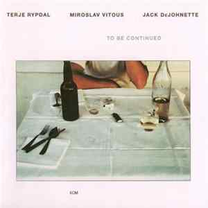 Terje Rypdal, Miroslav Vitous, Jack DeJohnette - To Be Continued mp3